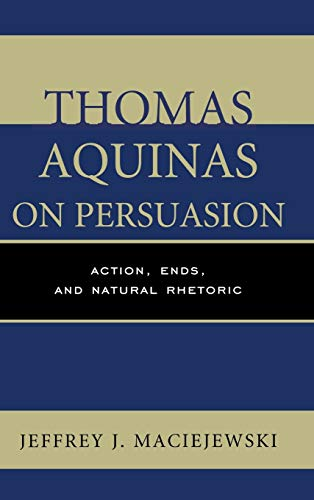 9780739171288: Thomas Aquinas on Persuasion: Action, Ends, and Natural Rhetoric