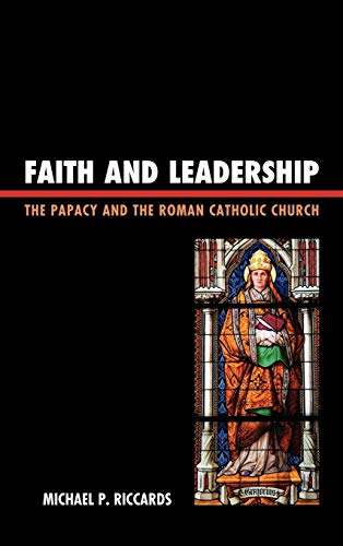 Faith and Leadership: The Papacy and the Roman Catholic Church (Hardback): Michael P. Riccards