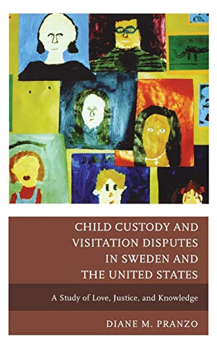 9780739171349: Child Custody and Visitation Disputes in Sweden and the United States: A Study of Love, Justice, and Knowledge