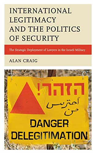 9780739171462: International Legitimacy and the Politics of Security: The Strategic Deployment of Lawyers in the Israeli Military
