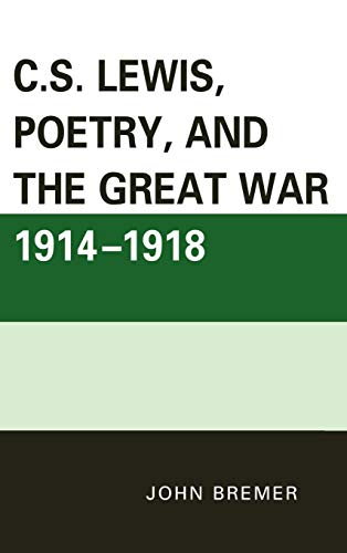 C.S. Lewis, Poetry, and the Great War 1914-1918: Bremer, John