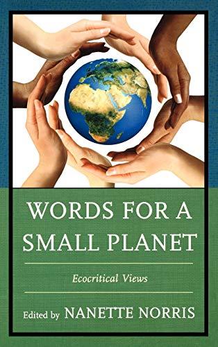Words for a Small Planet Ecocritical Views: Norris, Nanette & Annie M. Ingram & Eduardo ...