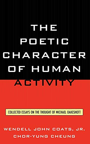9780739171615: The Poetic Character of Human Activity: Collected Essays on the Thought of Michael Oakeshott