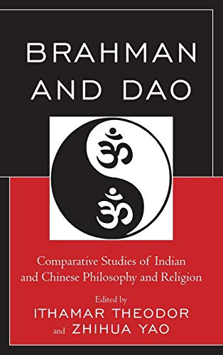 9780739171721: Brahman and Dao: Comparative Studies of Indian and Chinese Philosophy and Religion (Studies in Comparative Philosophy and Religion)