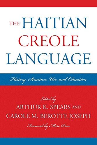 9780739172216: The Haitian Creole Language: History, Structure, Use, and Education (Caribbean Studies)