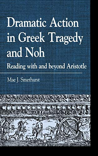 9780739172421: Dramatic Action in Greek Tragedy and Noh: Reading with and beyond Aristotle (Greek Studies: Interdisciplinary Approaches)