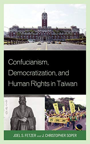 Confucianism, Democratization, and Human Rights in Taiwan: Fetzer, Joel; Soper, J Christopher