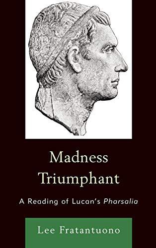 Madness Triumphant: A Reading of Lucan's Pharsalia: Fratantuono, Lee