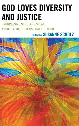 God Loves Diversity and Justice: Progressive Scholars Speak about Faith, Politics, and the World