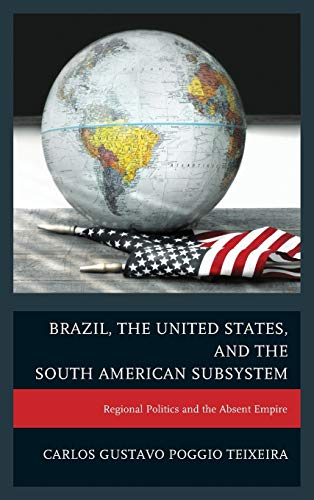 9780739173282: Brazil, the United States, and the South American Subsystem: Regional Politics and the Absent Empire