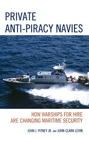 9780739173329: Private Anti-Piracy Navies: How Warships for Hire are Changing Maritime Security