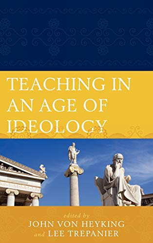 Teaching in an Age of Ideology: Lee Trepanier (Editor),