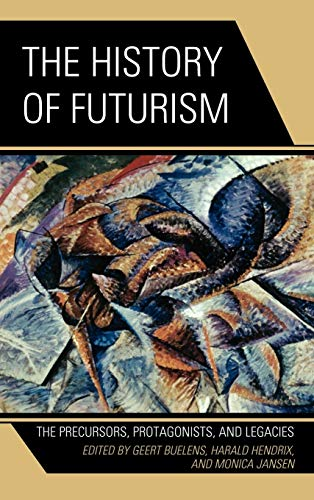 9780739173862: The History of Futurism: The Precursors, Protagonists, and Legacies
