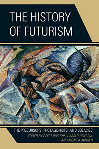 9780739173886: The History of Futurism: The Precursors, Protagonists, and Legacies