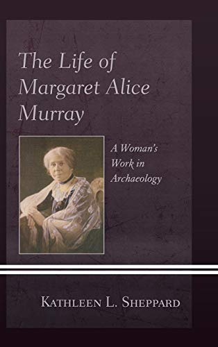 9780739174173: The Life of Margaret Alice Murray: A Woman's Work in Archaeology