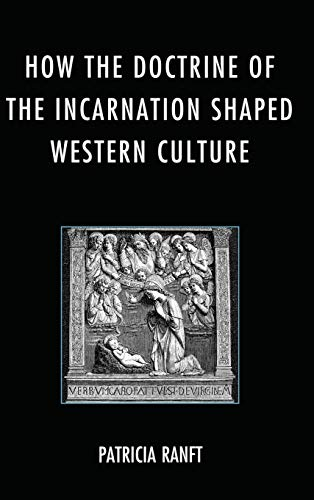 How the Doctrine of Incarnation Shaped Western Culture: Ranft, Patricia