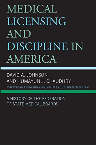 9780739174395: Medical Licensing and Discipline in America: A History of the Federation of State Medical Boards