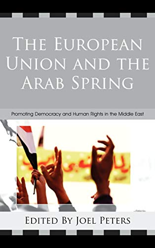 9780739174432: The European Union and the Arab Spring: Promoting Democracy and Human Rights in the Middle East