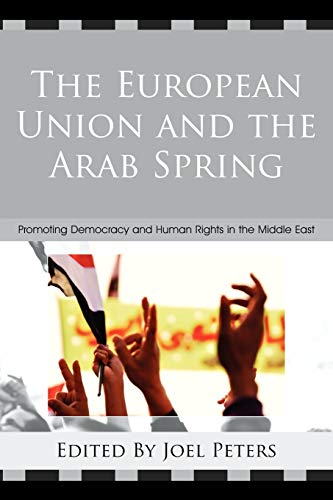 9780739174456: The European Union and the Arab Spring: Promoting Democracy and Human Rights in the Middle East