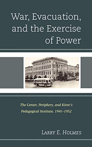 9780739174623: War, Evacuation, and the Exercise of Power: The Center, Periphery, and Kirov's Pedagogical Institute 1941–1952