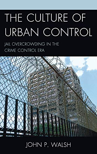 9780739174647: The Culture of Urban Control: Jail Overcrowding in the Crime Control Era (Issues in Crime and Justice)