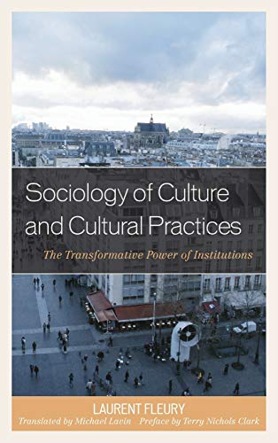 9780739174814: Sociology of Culture and Cultural Practices: The Transformative Power of Institutions (New Directions in Culture and Governance)