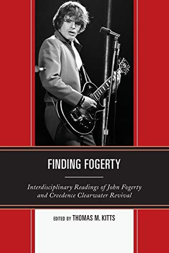 Finding Fogerty: Interdisciplinary Readings of John Fogerty: Lexington Books