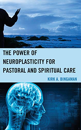 The Promise of Neuroplasticity for Pastoral and Spiritual Care: Kirk A. Bingaman