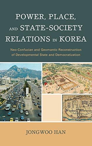 9780739175545: Power, Place, and State-Society Relations in Korea: Neo-Confucian and Geomantic Reconstruction of Developmental State and Democratization