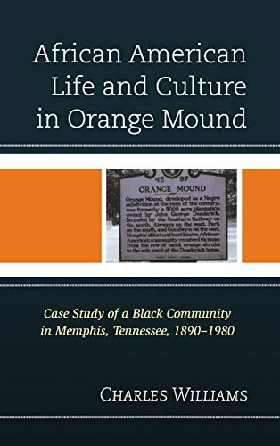 9780739175859: African American Life and Culture in Orange Mound: Case Study of a Black Community in Memphis, Tennessee, 1890-1980