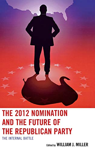 9780739175927: The 2012 Nomination and the Future of the Republican Party: The Internal Battle