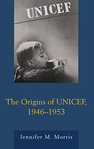 9780739176245: The Origins of UNICEF, 1946–1953