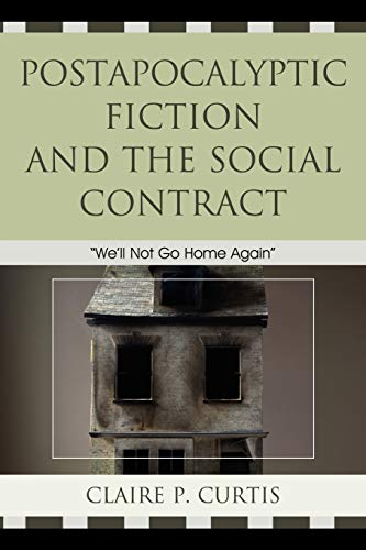 9780739176481: Postapocalyptic Fiction and the Social Contract: We'll Not Go Home Again
