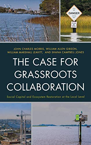 9780739176962: The Case for Grassroots Collaboration: Social Capital and Ecosystem Restoration at the Local Level