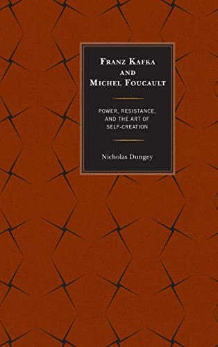 9780739177037: Franz Kafka and Michel Foucault: Power, Resistance, and the Art of Self-Creation
