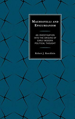 9780739177105: Machiavelli and Epicureanism: An Investigation into the Origins of Early Modern Political Thought