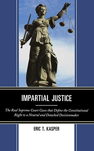 9780739177211: Impartial Justice: The Real Supreme Court Cases that Define the Constitutional Right to a Neutral and Detached Decisionmaker