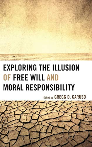 9780739177310: Exploring the Illusion of Free Will and Moral Responsibility