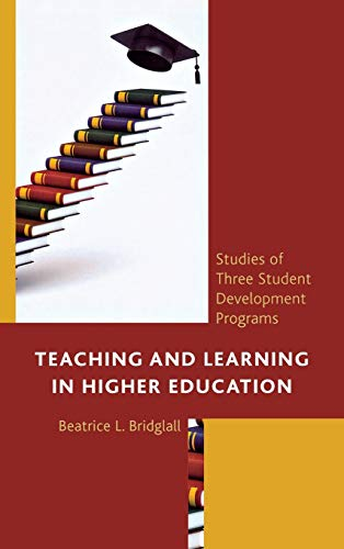 Teaching and Learning in Higher Education: Studies of Three Student Development Programs: Bridglall...
