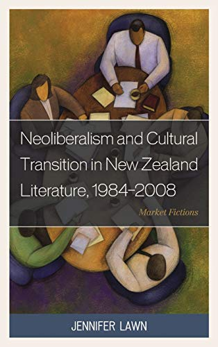 9780739177419: Neoliberalism and Cultural Transition in New Zealand Literature, 1984-2008: Market Fictions