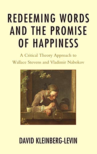 9780739177518: Redeeming Words and the Promise of Happiness: A Critical Theory Approach to Wallace Stevens and Vladimir Nabokov