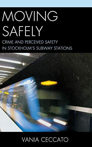 9780739177600: Moving Safely: Crime and Perceived Safety in Stockholm's Subway Stations