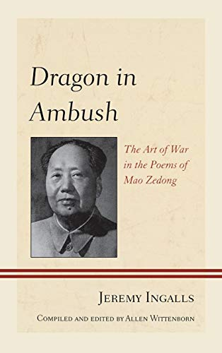 Dragon in Ambush: The Art of War in the Poems of Mao Zedong: Ingalls, Jeremy