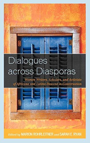 9780739178041: Dialogues across Diasporas: Women Writers, Scholars, and Activists of Africana and Latina Descent in Conversation (Critical Africana Studies)