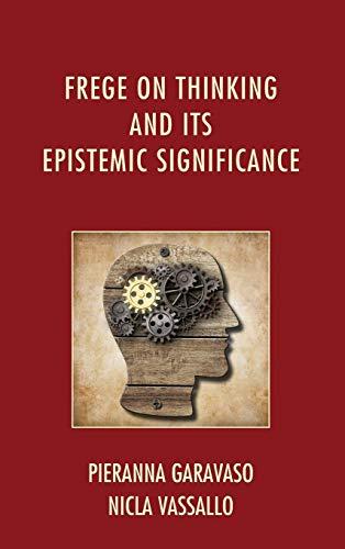 9780739178386: Frege on Thinking and Its Epistemic Significance