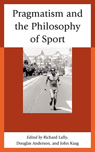 9780739178409: Pragmatism and the Philosophy of Sport