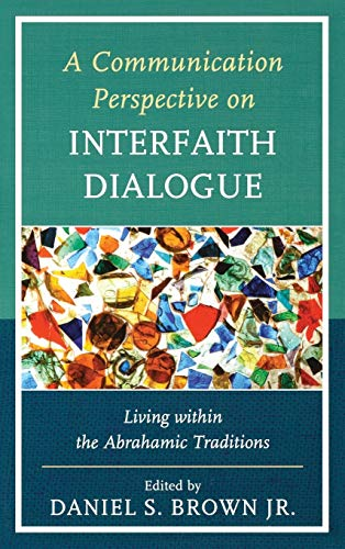 A Communication Perspective on Interfaith Dialogue: Living: Daniel S., Jr.