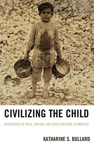 9780739178980: Civilizing the Child: Discourses of Race, Nation, and Child Welfare in America