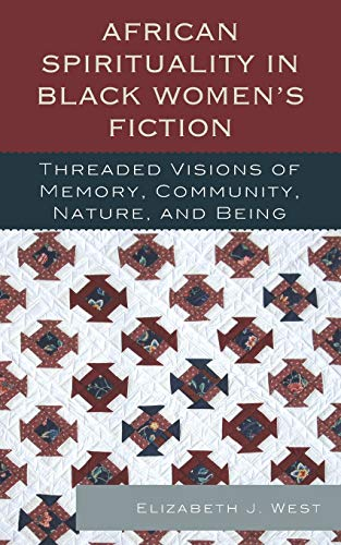 9780739179376: African Spirituality in Black Women's Fiction: Threaded Visions of Memory, Community, Nature and Being