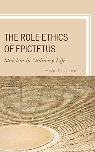9780739179673: The Role Ethics of Epictetus: Stoicism in Ordinary Life